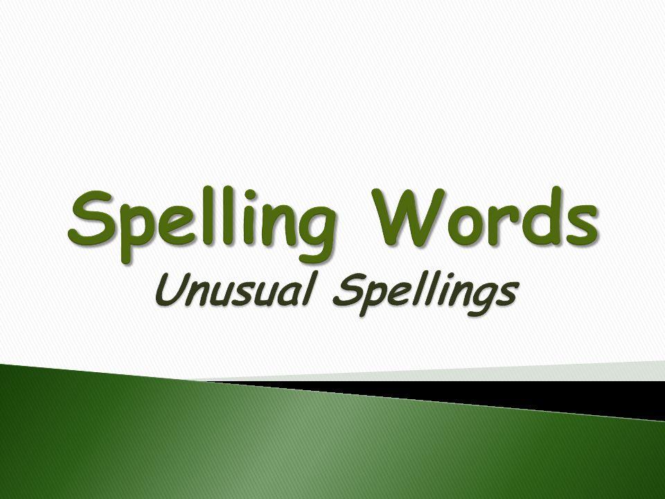 Spelling Words Unusual Spellings