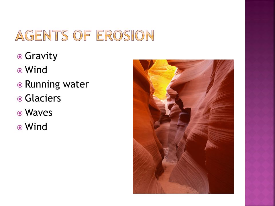 Agents of Erosion Gravity Wind Running water Glaciers Waves