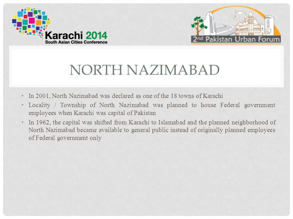 North nazimabad In 2001, North Nazimabad was declared as one of the 18 towns of Karachi.