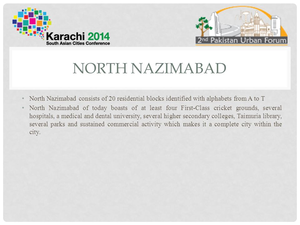North nazimabad North Nazimabad consists of 20 residential blocks identified with alphabets from A to T.
