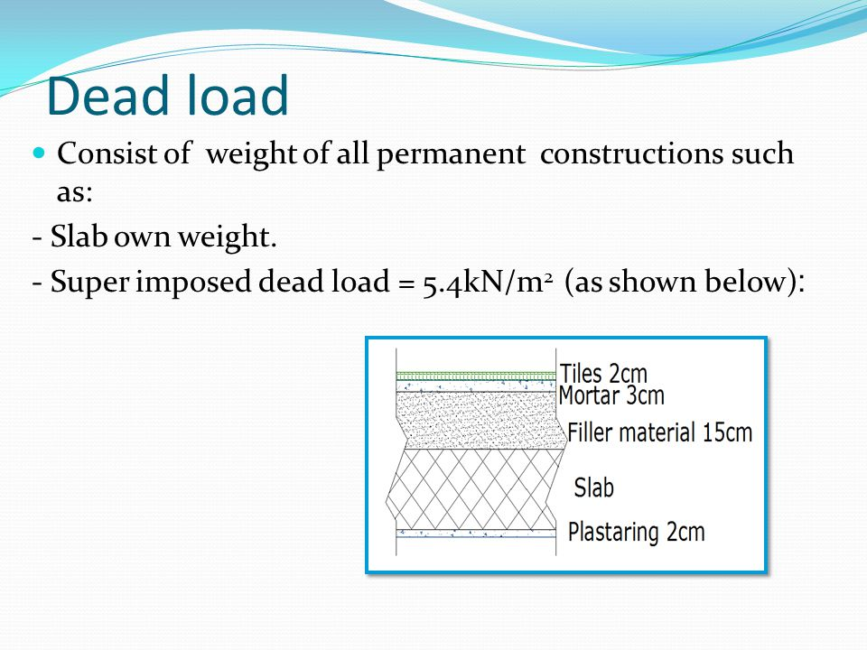 Dead load Consist of weight of all permanent constructions such as: