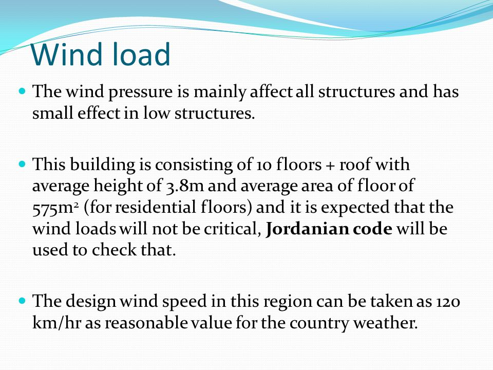 Wind load The wind pressure is mainly affect all structures and has small effect in low structures.