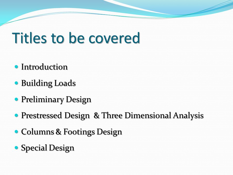 Titles to be covered Introduction Building Loads Preliminary Design
