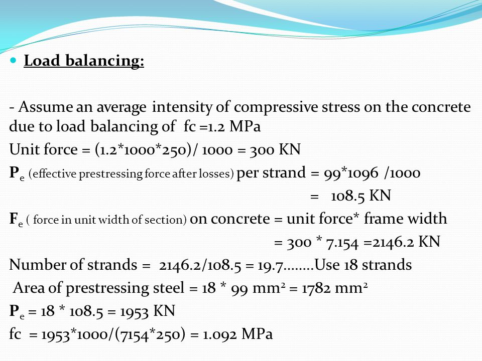 Load balancing: - Assume an average intensity of compressive stress on the concrete due to load balancing of fc =1.2 MPa.