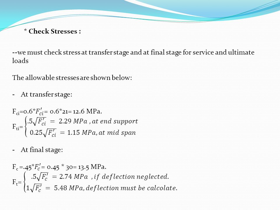 * Check Stresses : --we must check stress at transfer stage and at final stage for service and ultimate loads.