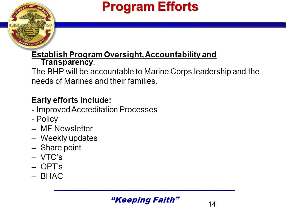 Program Efforts Establish Program Oversight, Accountability and Transparency. The BHP will be accountable to Marine Corps leadership and the.