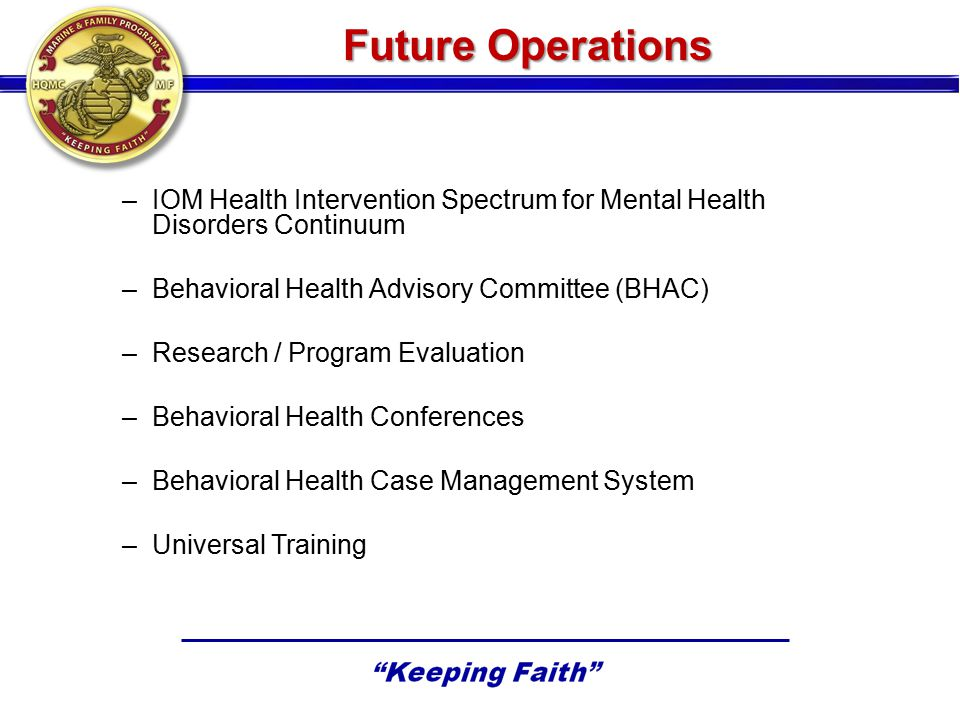 Future Operations IOM Health Intervention Spectrum for Mental Health Disorders Continuum. Behavioral Health Advisory Committee (BHAC)