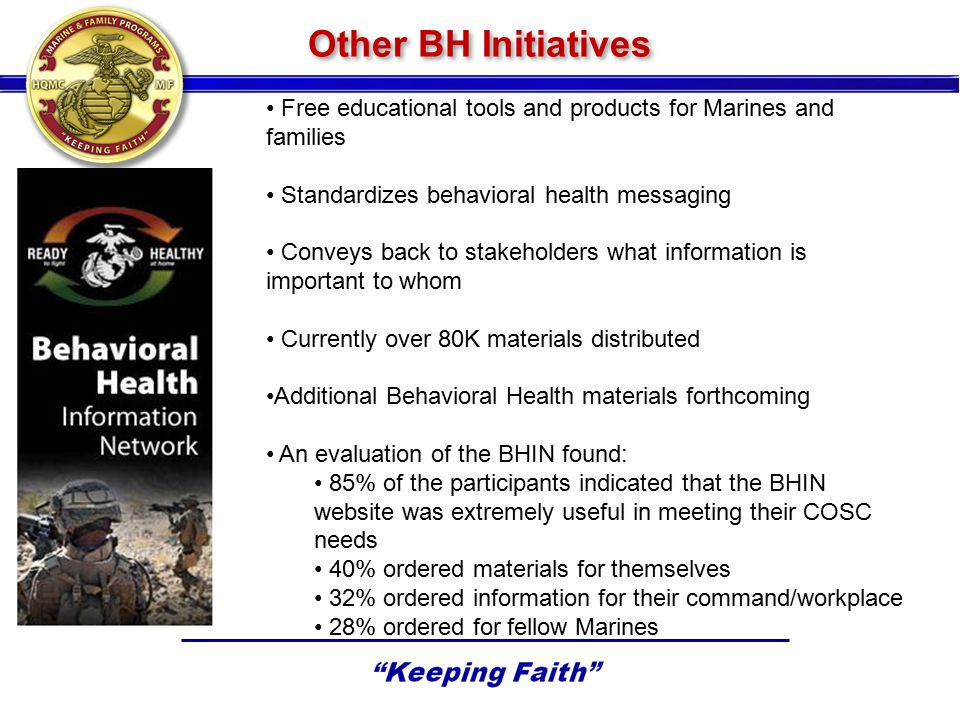 Other BH Initiatives Free educational tools and products for Marines and families. Standardizes behavioral health messaging.