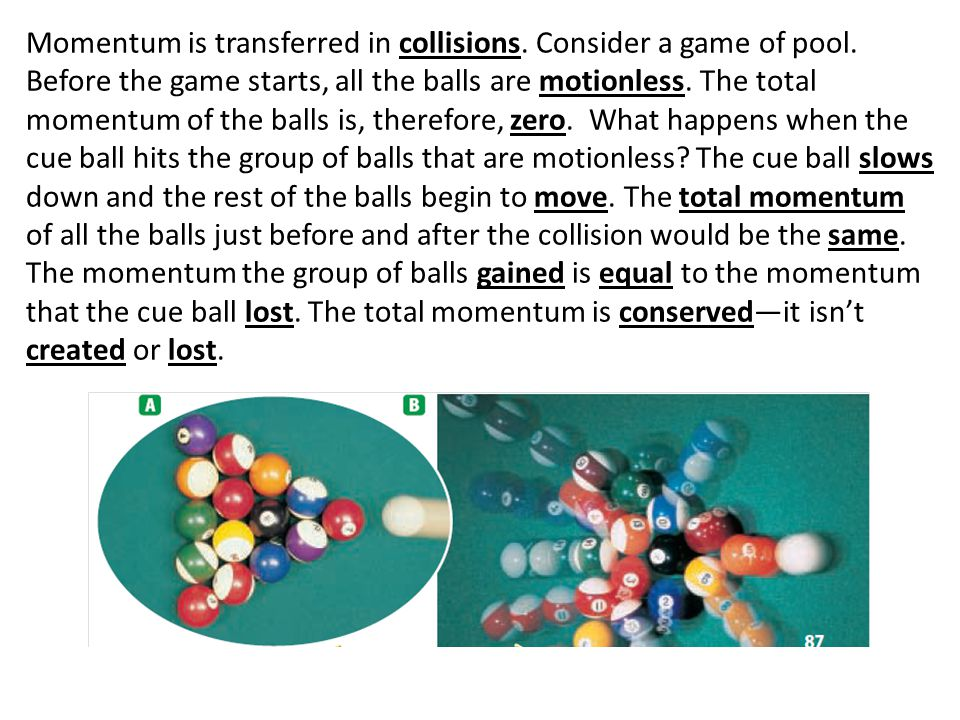 Momentum is transferred in collisions. Consider a game of pool