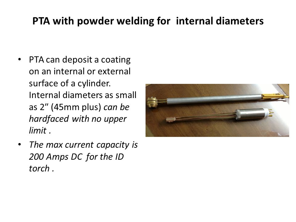 PTA with powder welding for internal diameters