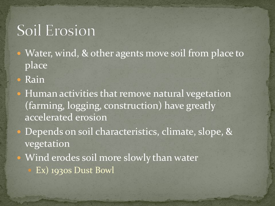 Soil Erosion Water, wind, & other agents move soil from place to place
