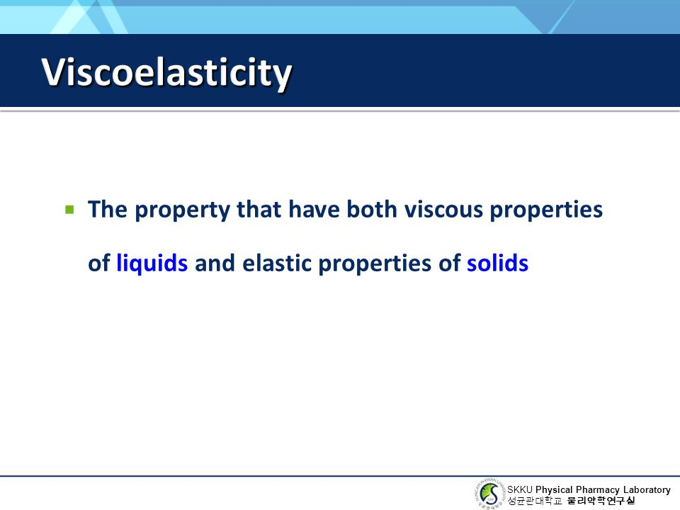 Viscoelasticity The property that have both viscous properties of liquids and elastic properties of solids.