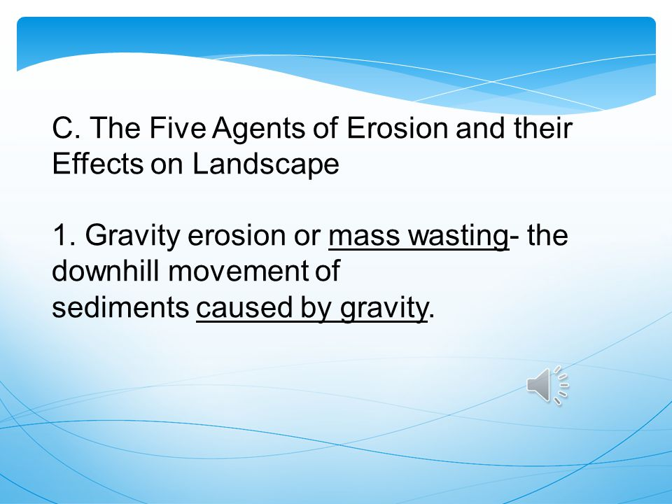 C. The Five Agents of Erosion and their Effects on Landscape