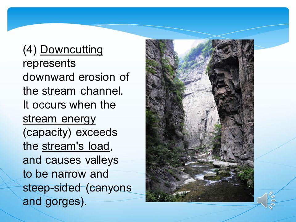(4) Downcutting represents downward erosion of the stream channel
