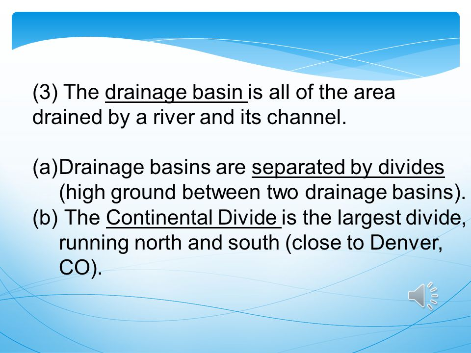 (3) The drainage basin is all of the area drained by a river and its channel.