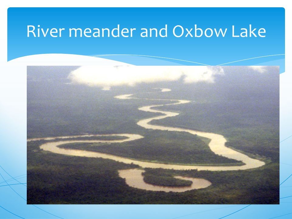 River meander and Oxbow Lake