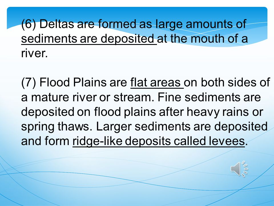 (6) Deltas are formed as large amounts of sediments are deposited at the mouth of a river.