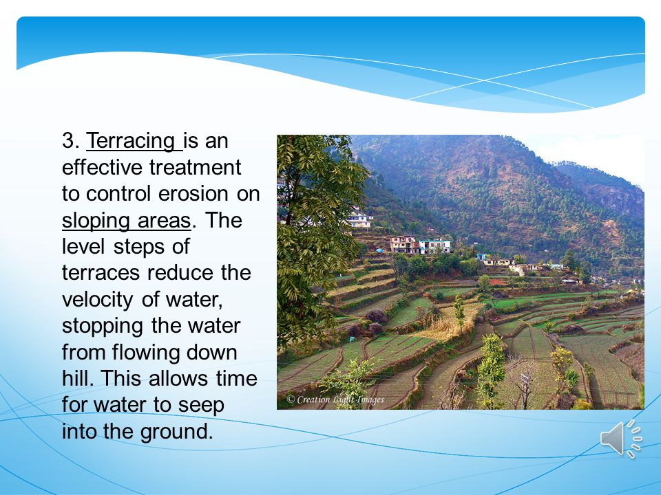 3. Terracing is an effective treatment to control erosion on sloping areas.