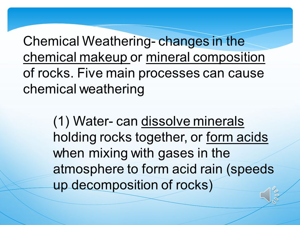 Chemical Weathering- changes in the chemical makeup or mineral composition of rocks. Five main processes can cause chemical weathering