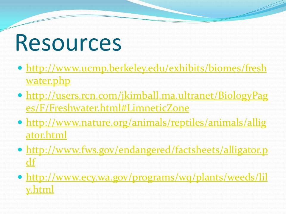 Resources http://www.ucmp.berkeley.edu/exhibits/biomes/freshwater.php