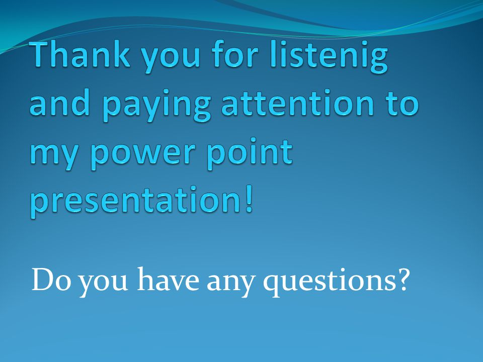 Thank you for listenig and paying attention to my power point presentation!