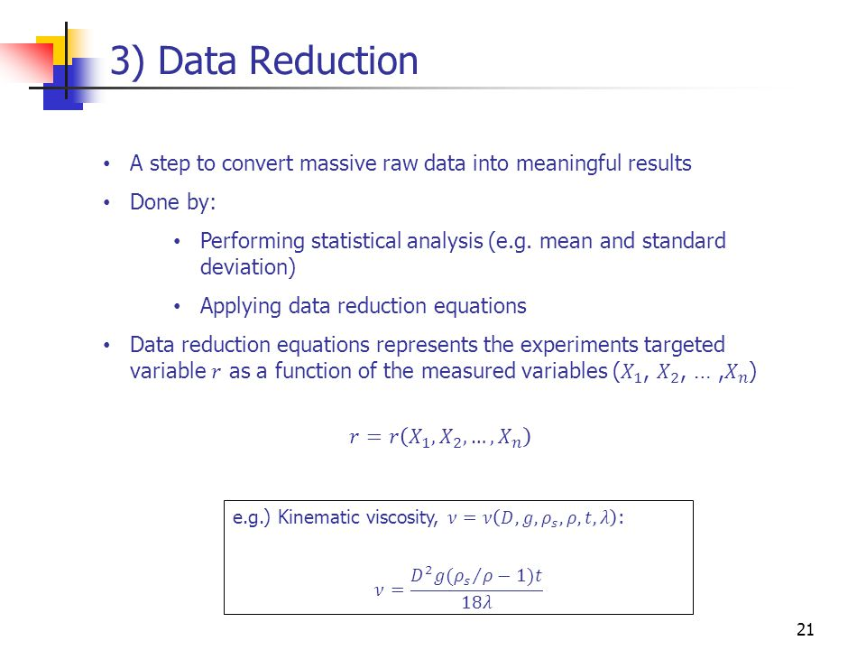 3) Data Reduction A step to convert massive raw data into meaningful results. Done by: