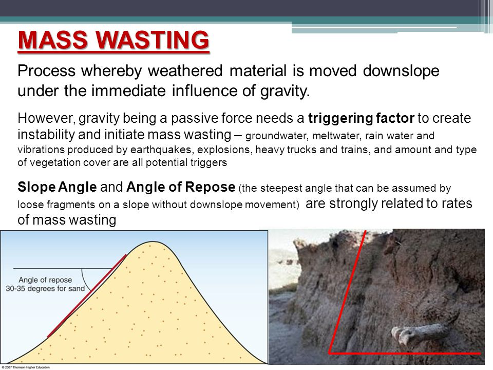 MASS WASTING Process whereby weathered material is moved downslope under the immediate influence of gravity.
