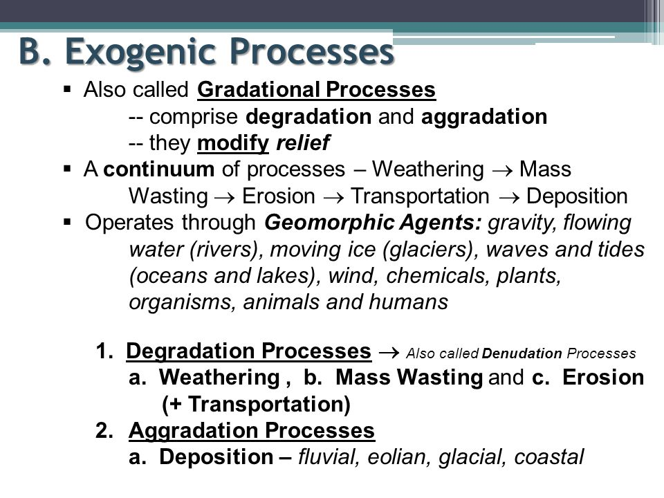 B. Exogenic Processes Also called Gradational Processes