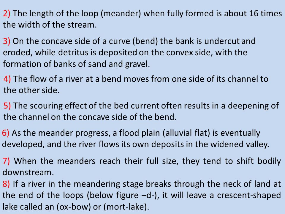 2) The length of the loop (meander) when fully formed is about 16 times the width of the stream.