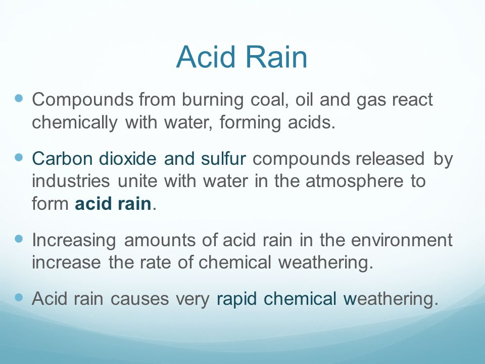 Acid Rain Compounds from burning coal, oil and gas react chemically with water, forming acids.