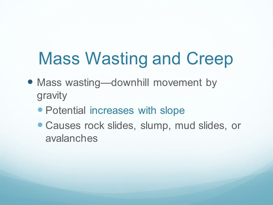 Mass Wasting and Creep Mass wasting—downhill movement by gravity