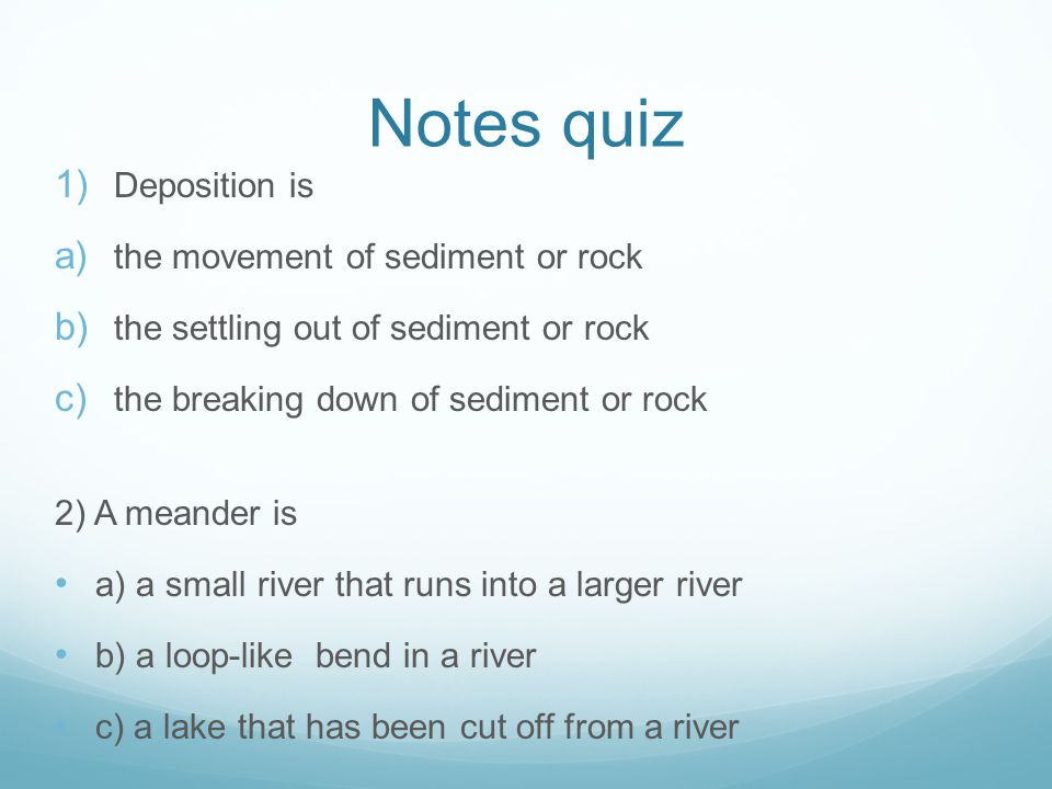 Notes quiz Deposition is the movement of sediment or rock
