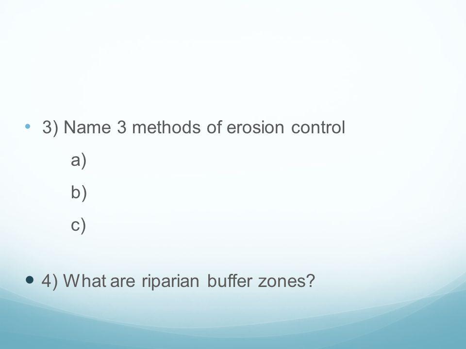 3) Name 3 methods of erosion control