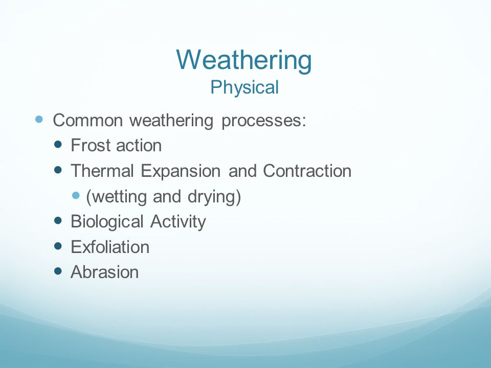 Weathering Physical Common weathering processes: Frost action