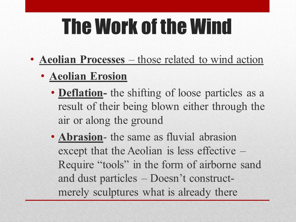 The Work of the Wind Aeolian Processes – those related to wind action