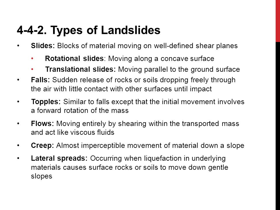 4-4-2. Types of Landslides Slides: Blocks of material moving on well-defined shear planes. Rotational slides: Moving along a concave surface.