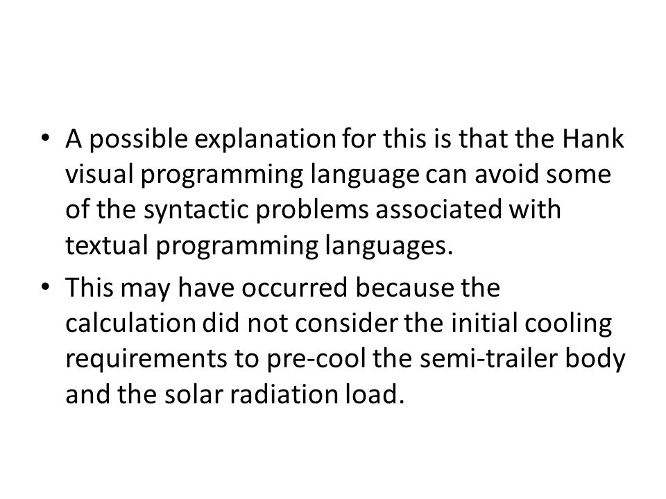 A possible explanation for this is that the Hank visual programming language can avoid some of the syntactic problems associated with textual programming languages.