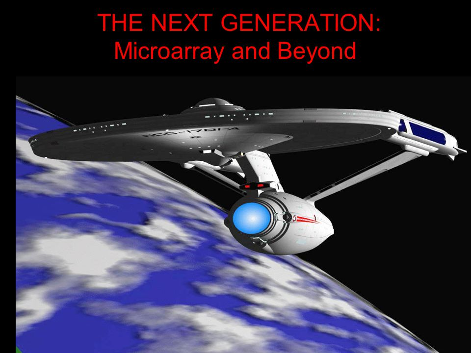 THE NEXT GENERATION: Microarray and Beyond