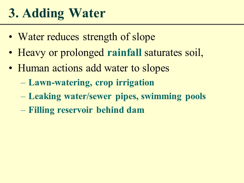 3. Adding Water Water reduces strength of slope