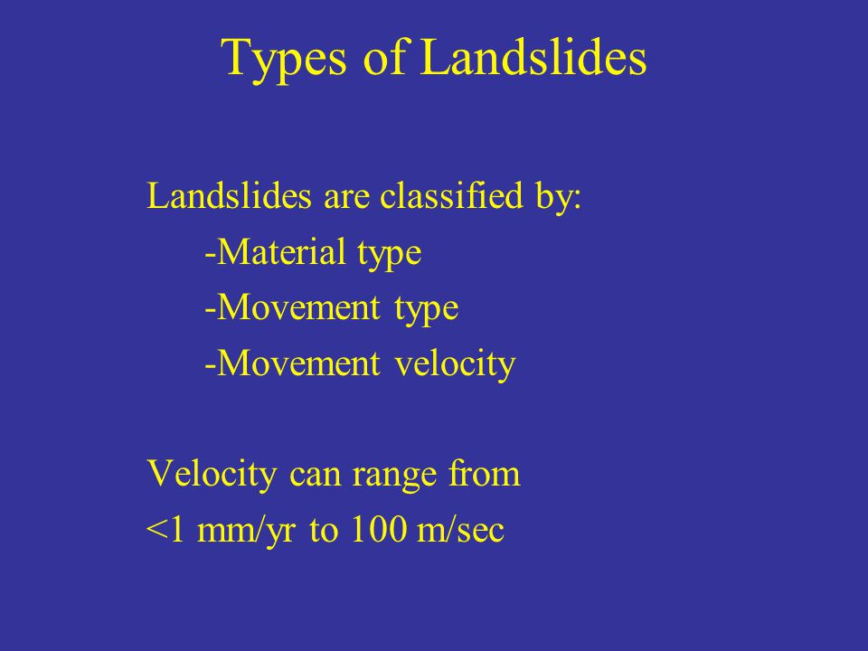 Types of Landslides Landslides are classified by: -Material type
