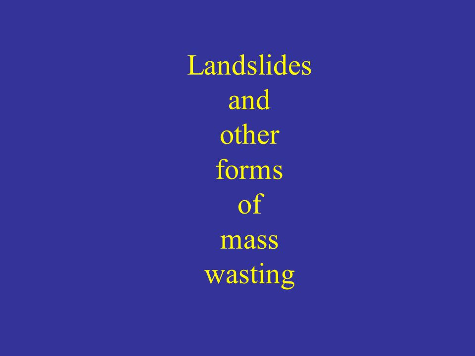 Landslides and other forms of mass wasting