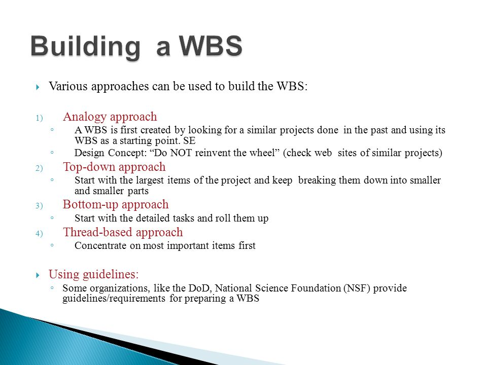 Building a WBS Various approaches can be used to build the WBS: