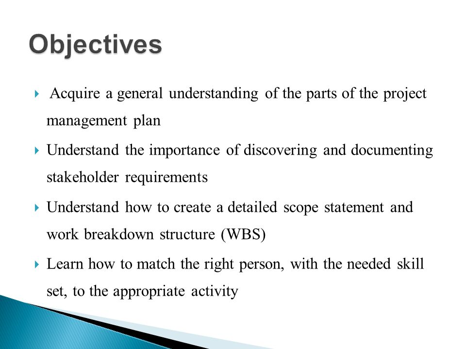 Objectives Acquire a general understanding of the parts of the project management plan.