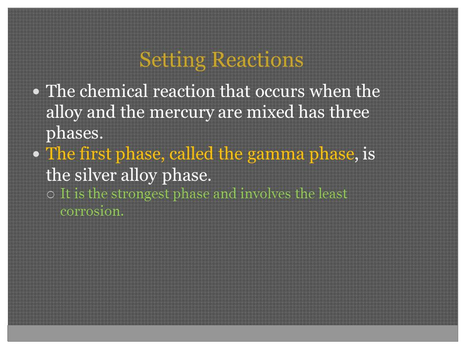 Setting Reactions The chemical reaction that occurs when the alloy and the mercury are mixed has three phases.