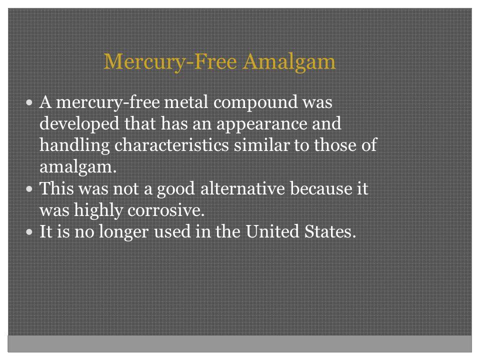 Mercury-Free Amalgam A mercury-free metal compound was developed that has an appearance and handling characteristics similar to those of amalgam.