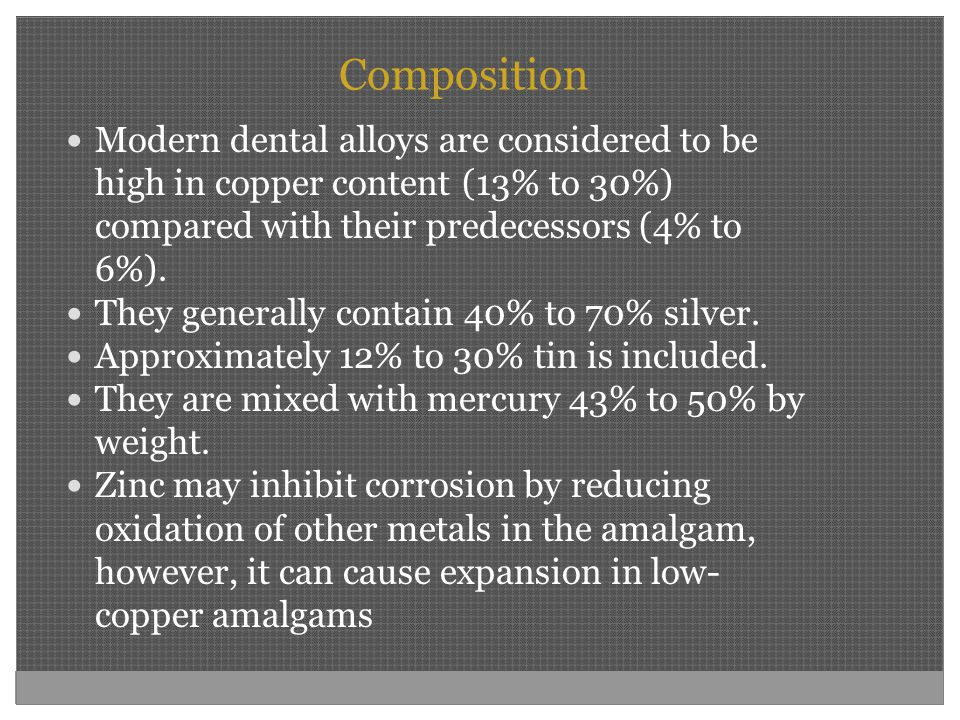 Composition Modern dental alloys are considered to be high in copper content (13% to 30%) compared with their predecessors (4% to 6%).