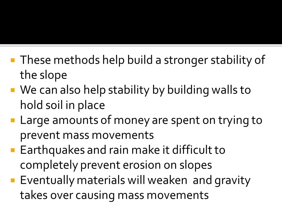 These methods help build a stronger stability of the slope