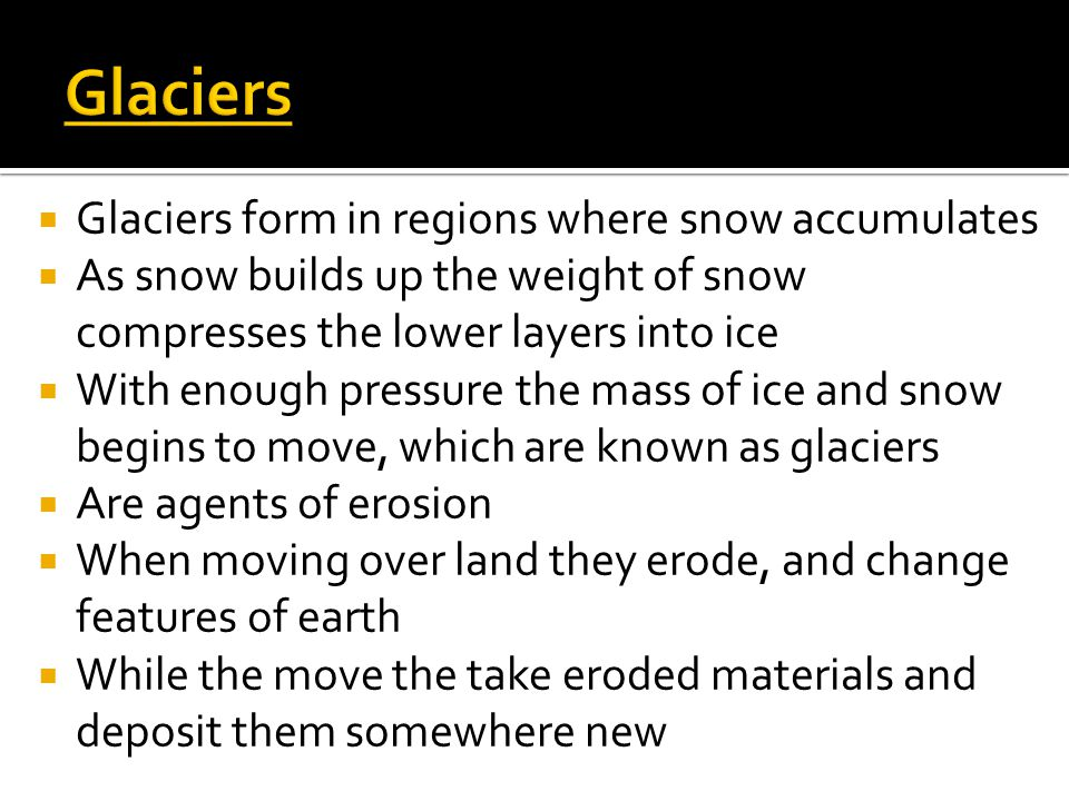 Glaciers Glaciers form in regions where snow accumulates