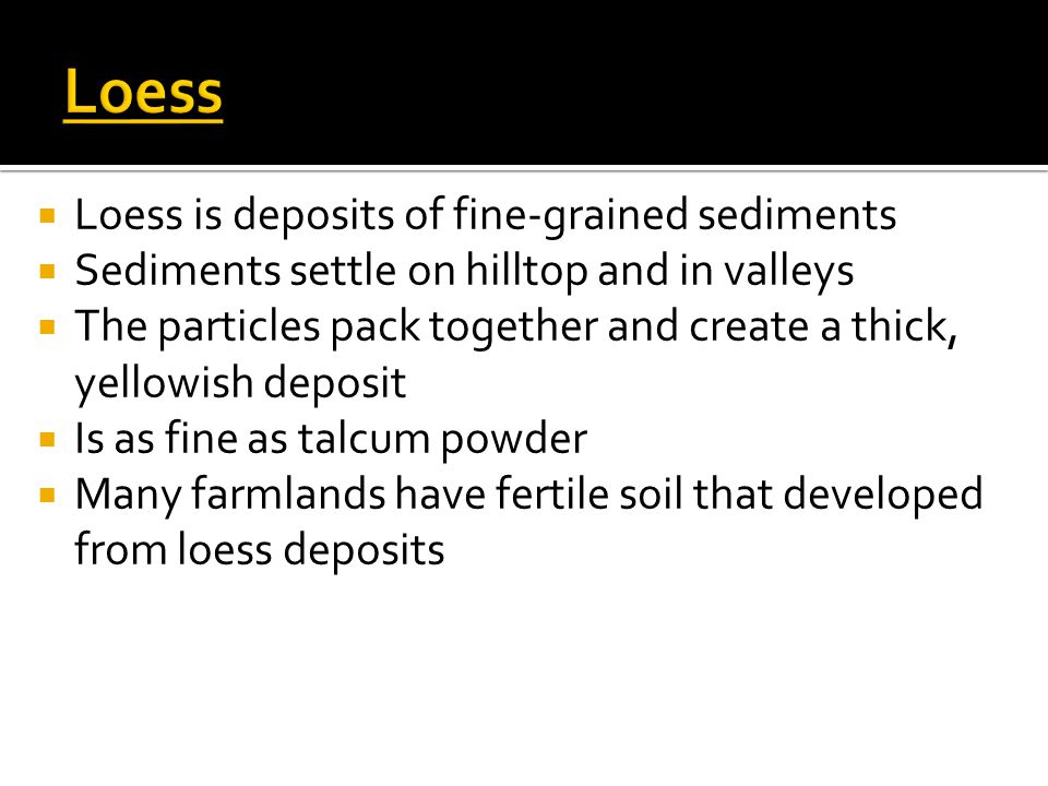 Loess Loess is deposits of fine-grained sediments