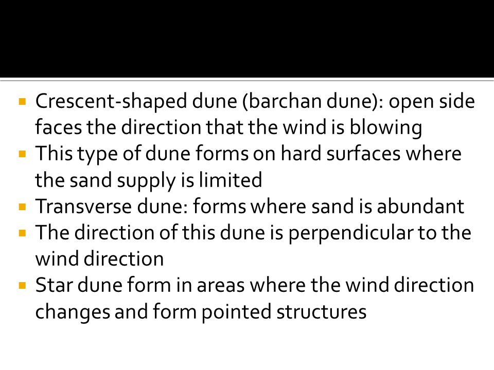 Crescent-shaped dune (barchan dune): open side faces the direction that the wind is blowing